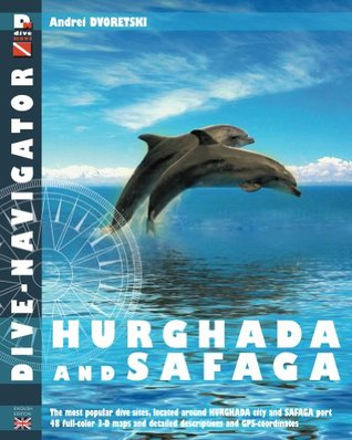 Dive-Navigator Hurghada and Safaga: The Most Popular Dive Sites of the Red Sea, Located Around Hurghada and Safaga. 46 Full-Color Three-Dimensional Ma  by  Andrey Dvoretski