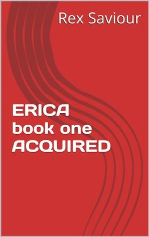 ERICA book one ACQUIRED Rex Saviour