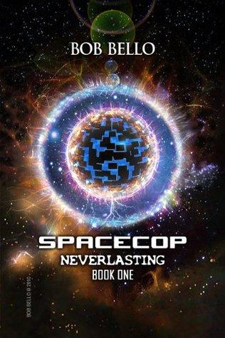 Spacecop: 1. Neverlasting Bob Bello