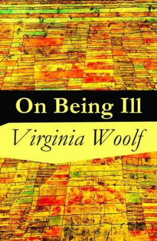 On Being Ill  by  Virginia Woolf