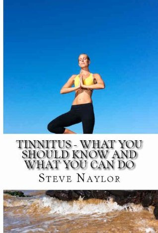 TIINITUS - What you should know and what you can do  by  Steve Naylor