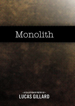Monolith: A Collection of Poetry Lucas Gillard