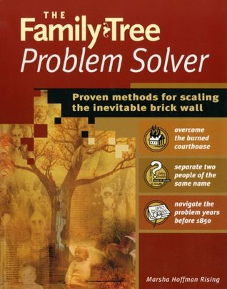 Family Tree Problem Solver: Proven Methods for Scaling the Inevitable Brick Wall  by  Marsha Hoffman Rising