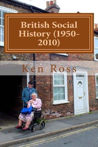 British Social History (1950-2010)  by  Ken Ross