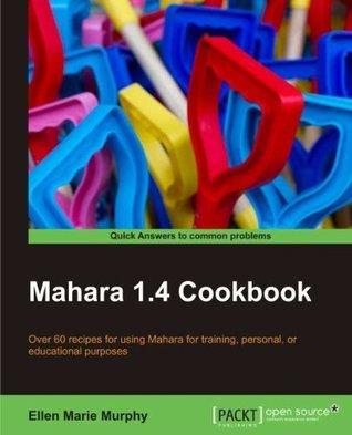 Mahara 1.4 Cookbook Ellen Marie Murphy