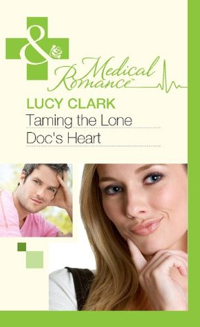 Taming the Lone Docs Heart Lucy Clark