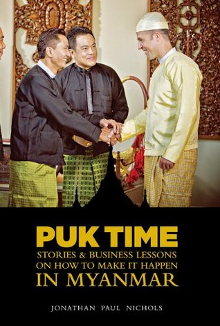 Puk Time Stories & Business Lessons on How to Make it Happen in Myanmar  by  Jonathan Nichols