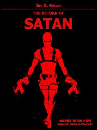 The Return of Satan Jim D. Geiser