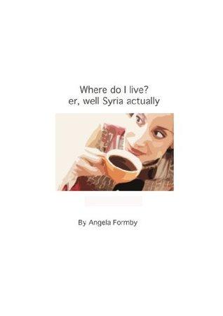 Where do I live? er, well Syria actually Angela Formby