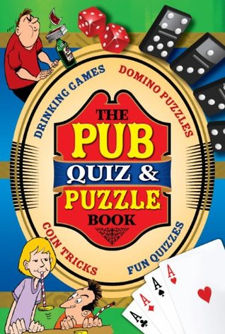 The Pub Quiz & Puzzle Book: Drinking Games, Domino Puzzles, Coin Tricks, Fun Quizzes  by  Arcturus Publishing