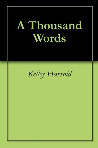 A Thousand Words Kelley Harrold