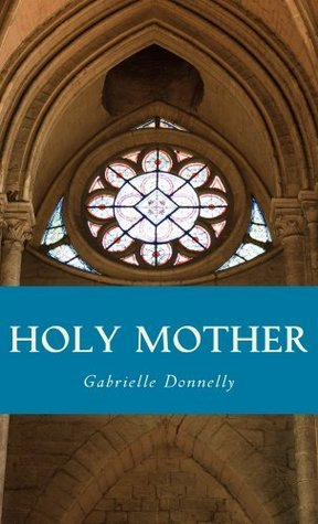 Holy Mother  by  Gabrielle Donnelly