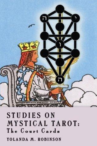 Studies on Mystical Tarot: The Court Cards  by  Yolanda M. Robinson