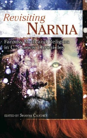 Revisiting Narnia: Fantasy, Myth And Religion in C. S. Lewis Chronicles (Smart Pop series)  by  Shanna Caughey