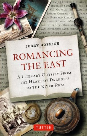 Romancing the East: A Literary Odyssey from the Heart of Darkness to the River Kwai Jerry Hopkins