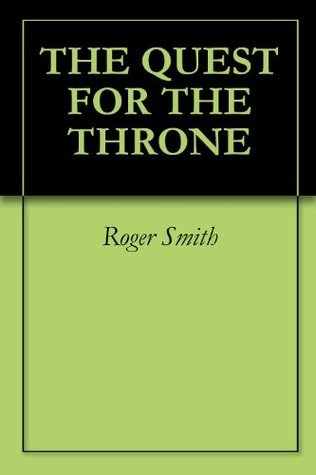 The Quest For The Throne Roger Smith