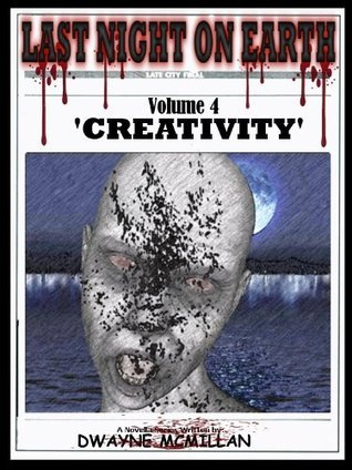 Creativity (Last Night on Earth #4)  by  Dwayne McMillan