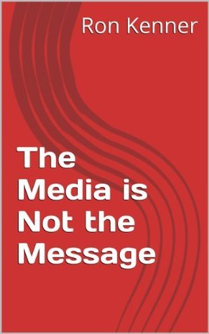 The Media is Not the Message  by  Ron Kenner