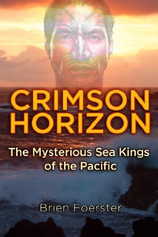 Crimson Horizon: The Mysterious Sea Kings Of The Pacific  by  Brien Foerster