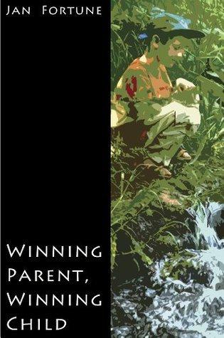 Winning Parent, Winning Child  by  Jan Fortune