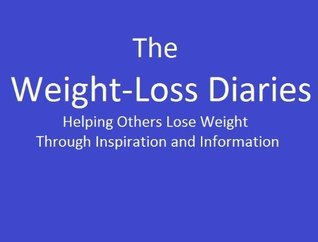 The Weight-Loss Diaries: Helping Others Lose Weight Through Inspiration and Information Anonymous