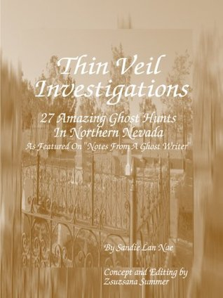 Thin Veil Investigations  27 Amazing Ghost Hunts In Northern Nevada  by  Sandie La Nae