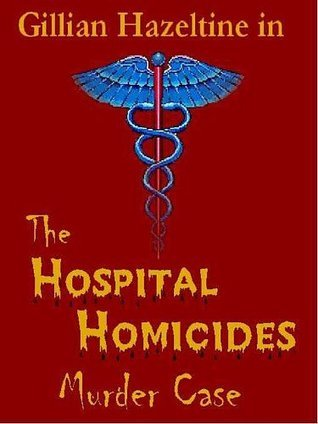 Hospital Homicides Murder Case  by  George F. Worts