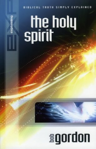 Explaining The Holy Spirit (The Explaining Series)  by  Bob Gordon