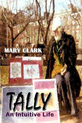 Tally: An Intuitive Life  by  Mary  Clark