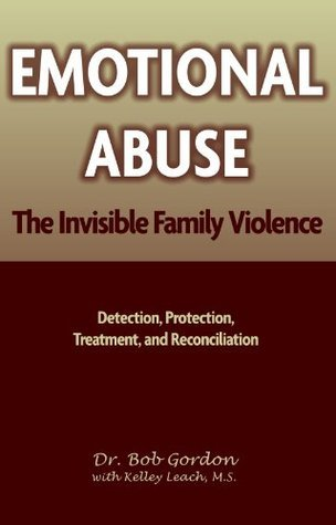 Emotional Abuse: The Invisible Family Violence Robert Gordon