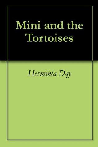 Mini and the Tortoises Herminia M. Day