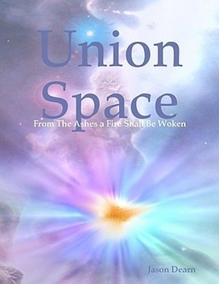 Union Space: From The Ashes a Fire Shall Be Woken Jason Dearn