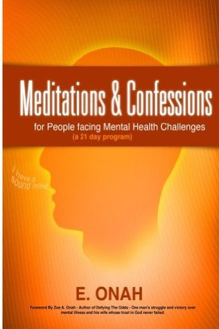 Meditations And Confessions For People Facing Mental Health Challenges E. Onah