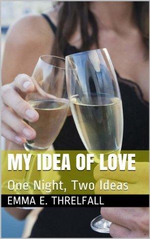 My Idea of Love Emma E. Threlfall
