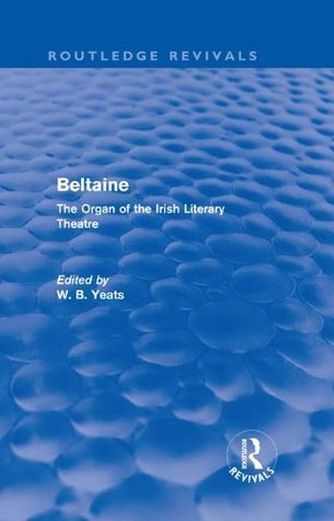 Beltaine (Routledge Revivals): The Organ of the Irish Literary Theatre W.B. Yeats