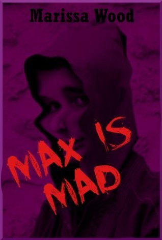 Max is Mad: A Young Adult Horror Story  by  Marissa Wood