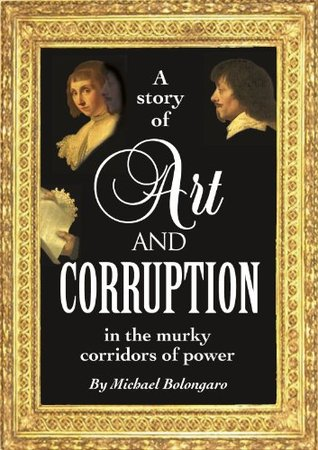 Art & Corruption  by  Michael Bolongaro