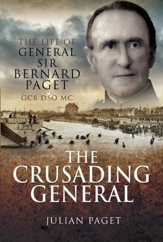 Crusading General: The Life of General Sir Bernard Paget GCB DSO MC Julian Paget