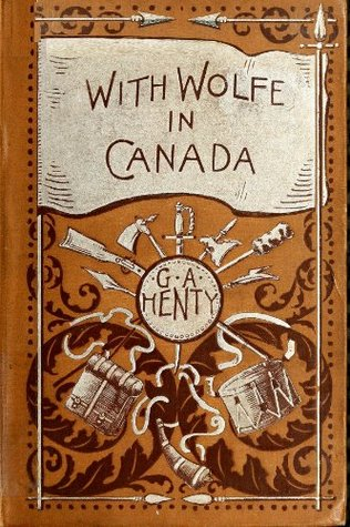 WITH WOLFE IN CANADA Or The Winning of a Continent  by  G.A. Henty