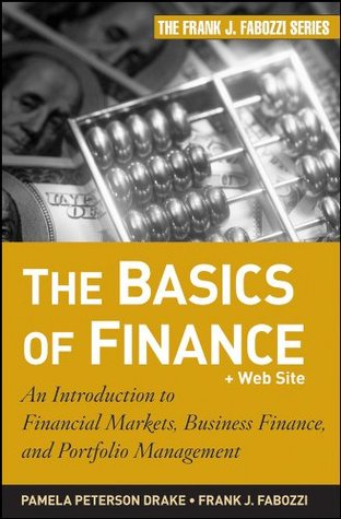 The Basics of Finance: An Introduction to Financial Markets, Business Finance, and Portfolio Management (Frank J. Fabozzi Series)  by  Frank J. Fabozzi