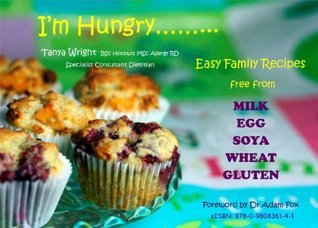 Im Hungry: Easy Family Recipes Free From Milk, Egg, Soya, Wheat, Gluten  by  Tanya Wright