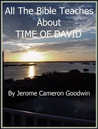 DAVID, TIME OF - All The Bible Teaches About  by  Jerome Goodwin