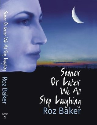 Sooner Or Later We All Stop Laughing  by  Roz Baker