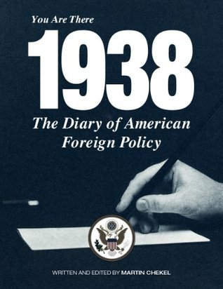 The Diary of American Foreign Policy- You are there 1938 Martin Chekel