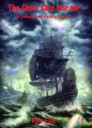 The Ghost Ship Murder (A Lindsay Lavelle Mystery Case #4) Kyle Ellis