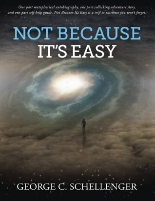 Not Because Its Easy (Knox Long Trilogy)  by  George C. Schellenger