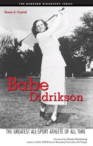 Babe Didrikson: The Greatest All-Sport Athlete of All Time (Barnard Biography Series) Susan E. Cayleff