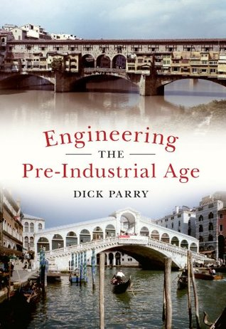 Engineering: The Pre-Industrial Age  by  Dick Parry