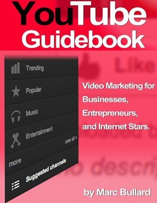 YouTube Guidebook - Video Marketing for Businesses, Entrepreneurs, and Internet Stars  by  Marc Bullard