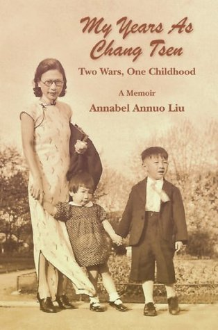 My Years As Chang Tsen: Two Wars, One Childhood  by  Annabel Annuo Liu